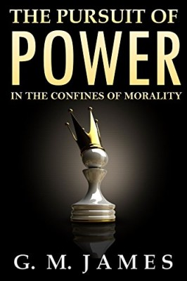 The Pursuit of Power: In the Confines of Morality