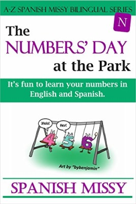 The Numbers' Day at the Park: It's fun to learn your numbers in English and Spanish. (A-Z Spanish Missy Bilingual Series Book 3)