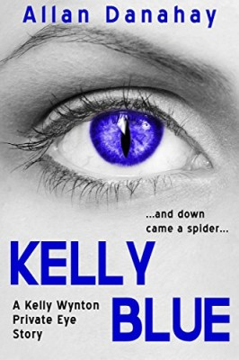 Kelly Blue: ….and down came a spider…. (Kelly Wynton Private Eye Book 1)