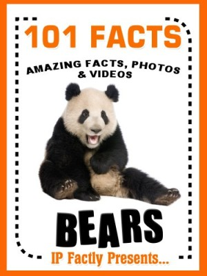 101 Facts… BEARS! Bear Books for Kids – Amazing Facts, Photos & Video Links. (101 Animal Facts Book 3)