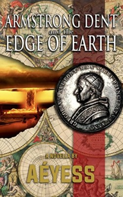 Armstrong Dent and the Edge of Earth (A Classified Armstrong Dent Adventure – Season 1)