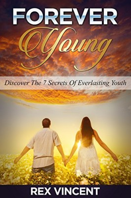 FOREVER YOUNG: DISCOVER THE 7 SECRETS OF EVERLASTING YOUTH