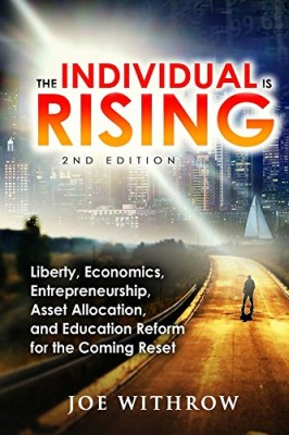 The Individual is Rising: 2nd Edition: Liberty, Economics, Entrepreneurship, Asset Allocation, and Education Reform for the Coming Reset