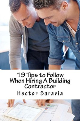 19 Tips to Follow When Hiring A Building Contractor