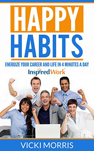 Happy Habits: Energize Your Career and Life in 4 Minutes a Day