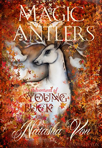Magic Antlers: The Adventures of Young Buck, or How Reindeer learned to Fly (Spirit Animals Book 1)