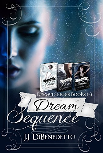 Dream Sequence: (J.J. DiBenedetto's Dream Series, books 1-3)