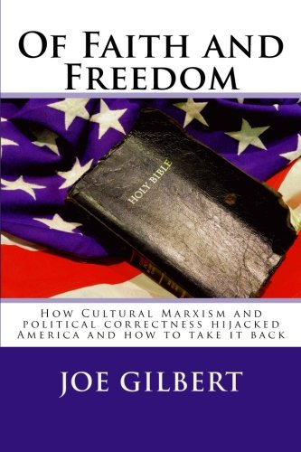 Of Faith and Freedom: How cultural Marxism and political correctness hijacked America and how to take it back!