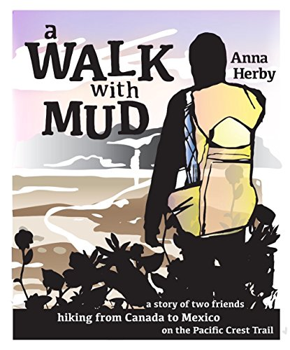 A Walk with Mud: a story of two friends hiking from Canada to Mexico on the Pacific Crest Trail