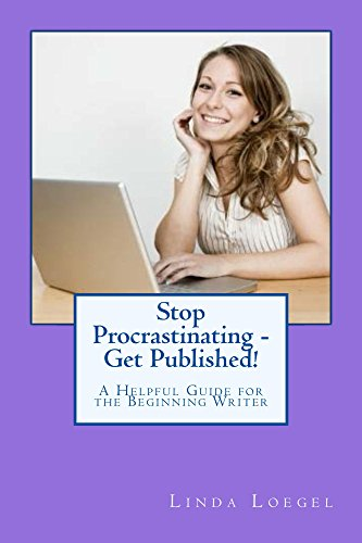 Stop Procrastinating – Get Published!: A Helpful Guide for the Beginning Writer