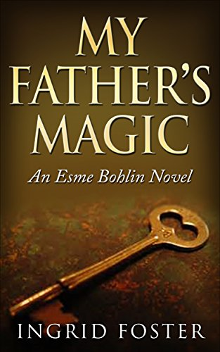 My Father's Magic: An Esme Bohlin Novel