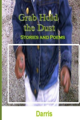 Grab Hold the Dust: Stories and Poems