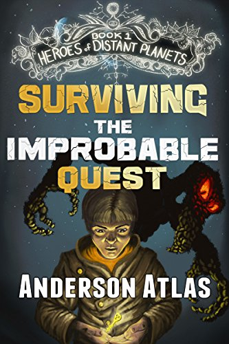 Surviving the Improbable Quest (Heroes of Distant Planets Book 1)