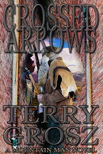 Crossed Arrows: Mountain Men (The Mountain Men Book 1)