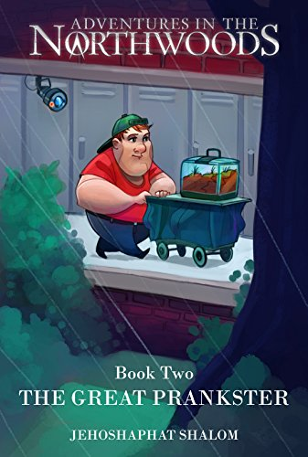 The Great Prankster (Adventures in the Northwoods Book 2)