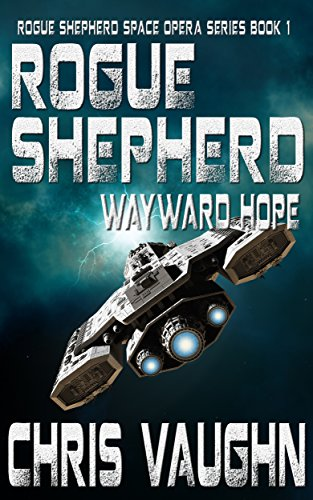 ROGUE SHEPHERD: WAYWARD HOPE: ROGUE SHEPHERD SPACE OPERA SERIES: BOOK 1