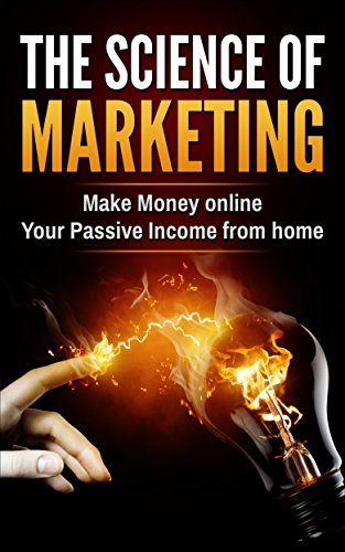 THE SCIENCE OF MARKETING: Make Money online Your Passive income from home