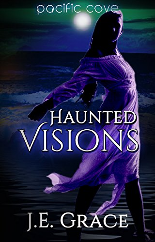 Pacific Cove: Haunted Visions (Pacific Cove Christian Short Read Series Book 1)