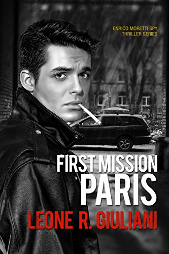 Spy Thriller: First Mission Paris: A Story of Espionage and Conspiracy (The Special Agent Enrico Moretti Spy Thriller Series Book 1)