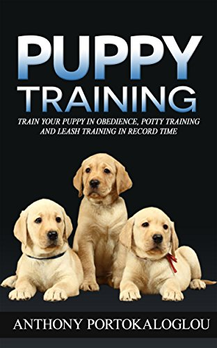PUPPY TRAINING: Train your puppy in obedience, potty training and leash training in record time (Puppy Positive Reinforcement training, Housebreak Your … barking, Puppy Training for Kids Book 1)