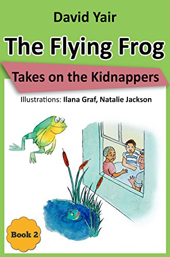 The Flying Frog Takes on the Kidnappers: An adventure for children 9-14, teens and mystery lovers (The Flying Frog series book 2)
