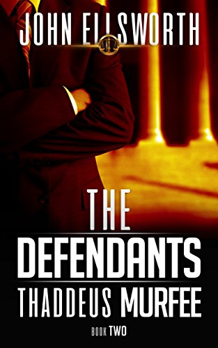 The Defendants (Thaddeus Murfee Legal Thriller Series Book 2)