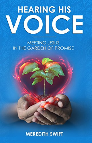 Hearing His Voice: Meeting Jesus in the Garden of Promise